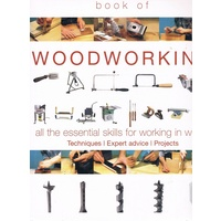Book Of Woodworking. All The Essential Skills For Working In Wood