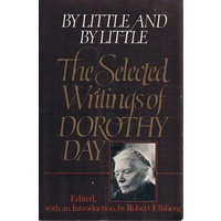 By Little And By Little. The Selected Writings of Dorothy Day