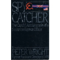 Spy Catcher. The Candid Autobiography Of A Senior Intelligence Officer.