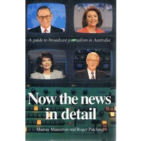 Now The News In Detail. A Guide To Broadcast Journalism In Australia.