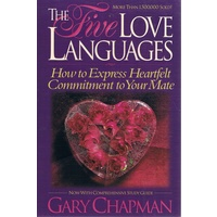 The Five Love Languages. How To Express Heartfelt Commitment To Your Mate