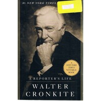 Walter Cronkite. A Reporter's Life