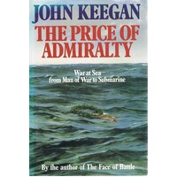 The Price Of Admiralty. War At Sea From Man Of War To Submarine