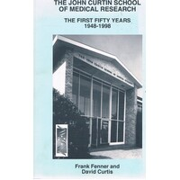 The John Curtin School Of Medical Research. The First Fifty Years 1948-1998
