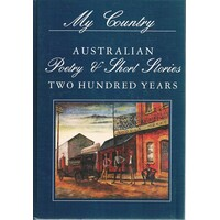 My Country. Australian Poetry And Short Stories. Two Hundred Years
