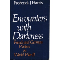 Encounters With Darkness. French And German Writers On World War II.