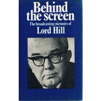 Behind The Screen. The Broadcasting Memoirs Of Lord Hill.