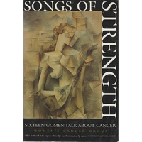 Songs Of Strength. Sixteen Women Talk About Cancer