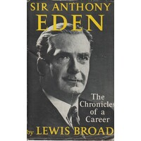 Sir Anthony Eden. The Chronicles Of A Career