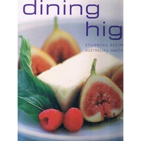 Dining High. Stunning Recipes From Australia's Master Chefs