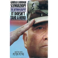 It Doesn't Take A Hero. General H. Norman Schwarzkopf. The Autobiography