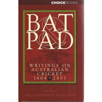 Bat Pad. Writings On Australian Cricket 1804-2001