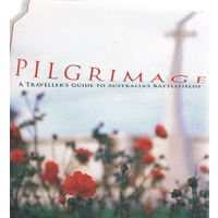 Pilgrimage. A Traveller's Guide To Australia's Battlefields