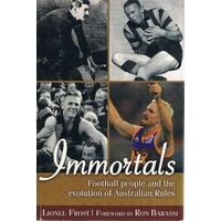 Immortals. Football People And The Evolution Of Australian Rules