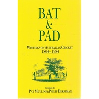 Bat And Pad. Writings On Australian Cricket 1804-1984