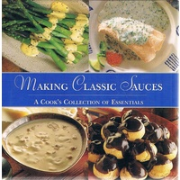 Making Classic Sauces. A Cook's Collection Of Essentials