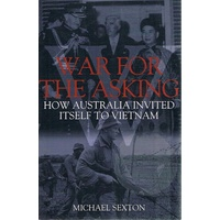 War For The Asking. How Australia Invited Itself To Vietnam