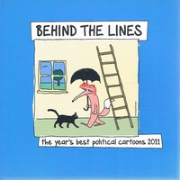 Behind The Lines. The Year's Best Political Cartoons 2011