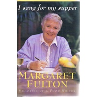 I Sang For My Supper. Memories Of A Food Writer.