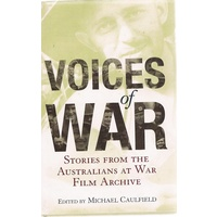 Voices Of War. Stories From The Australians At War Film Archive
