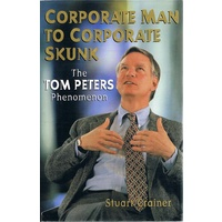 Corporate Man to Corporate Skunk. Biography of Tom Peters