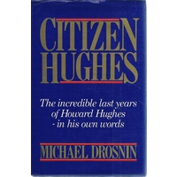 Citizen Hughes. The Incredible Last Years Of Howard Hughes-in His Own Words
