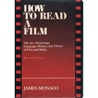 How To Read A Film. The Art, Technology, Language, History, And Theory Of Film And Media