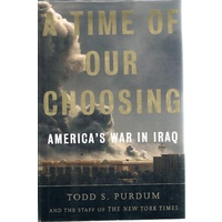 A Time Of Our Choosing. America's War In Iraq.