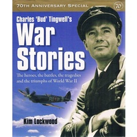 Charles 'Bud' Tingwell's War Stories. The heroes, the battles, the tragedies and the Triumphs of World War II