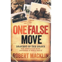 One False Move. Bravest Of The Brave. The Australian Mine Defusers In World War II
