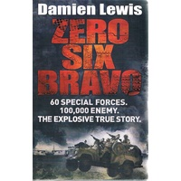 Zero Six Bravo. 60 Special Forces. 100,000 Enemy. The Explosive True Story