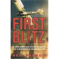 First Blitz. The Never-before Told Story Of The German Plan To Raze London To The Ground In 1918