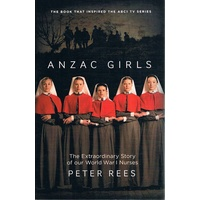 Anzac Girls. The Extraordinary Story Of Our World War 1 Nurses