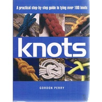 Knots. A Practical Step-by-Step Guide To Tying Over 100 Knots