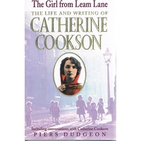 The Girl From Leam Lane. The Life And Writing Of Catherine Cookson