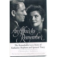 An Affair to Remember. The Remarkable Love Story of Katharine Hepburn and Spencer Tracy