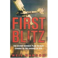 First Blitz. The Secret German Plan To Raze London To The Ground In 1918