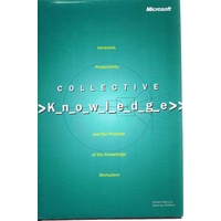 Collective Knowledge. Intranets, Productivity, And The Promise Of The Knowledge Workplace