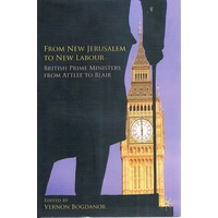 From New Jerusalem To New Labour. British Prime Ministers From Attlee To Blair