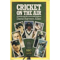Cricket On The Air. A Selection From Fifty Years Of Radio Broadcasts