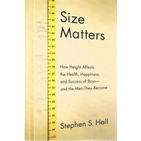 Size Matters. How Height Affects the Health, Happiness, and Success of Boys - and the Men They Become