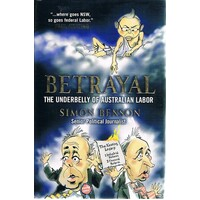 Betrayal. The Underbelly Of Australian Labor