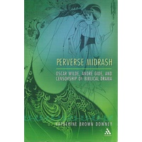 Perverse Midrash. Oscar Wilde. Andre Gide. And Censorship Of Biblical Drama