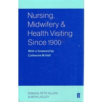 Nursing, Midwifery And Health Visiting Since 1900