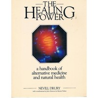 The Healing Power. A Handbook Of Alternative Medicine And Natural Health