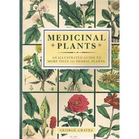 Medicinal Plants. An Illustrated Guide To More Than 180 Herbal Plants