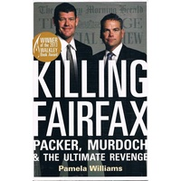 Killing Fairfax. Packer, Murdoch and the Ultimate Revenge
