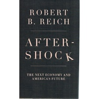 Aftershock. The Next Economy and America's Future