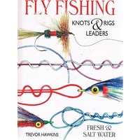 Fly Fishing. Knots & Rigs Leaders. Fresh And Salt Water