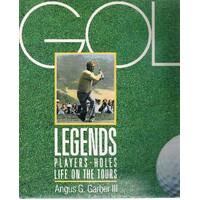 Golf Legends. Players, Holes, Life on the Tours.